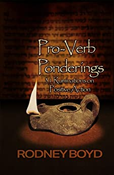 Pro-Verb Ponderings: 31 Ruminations on Positive Action by [Boyd, Rodney]