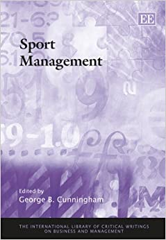 Sport Management (The International Library of Critical Writings on Business and Management Series, #22)