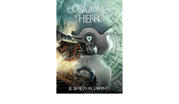 Amazon.com: Corazones de Hierro 3: El Secreto del Laberinto (Spanish Edition) eBook: Javier Santolobo: Kindle Store