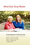 Mind Over Gray Matter: A New Approach to Dementia Care