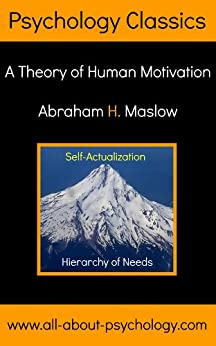 Hierarchy of Needs: A Theory of Human Motivation by [Maslow, Abraham H.]