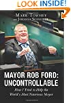 Mayor Rob Ford: Uncontrollable: How I...