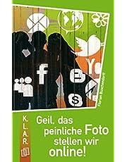 K.L.A.R. - Taschenbuch: Geil, das peinliche Foto stellen wir online!