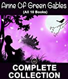 Anne Of Green Gables Collection (All 10 Books): Anne of Green Gables, Anne of Avonlea, Anne of the Island, Anne of Windy Poplars, Anne's House of Dreams, ... of In (100 Greatest Novels of All Time)