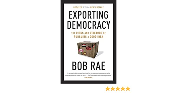 Exporting Democracy The Risks and Rewards of Pursuing a Good Idea