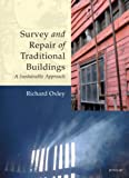 Survey and Repair of Traditional Buildings: A Conservation and Sustainable Approach, Richard Oxley, 1873394500