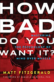 How Bad Do You Want It?: Mastering the Psychology of Mind over Muscle by [Matt, Fitzgerald]
