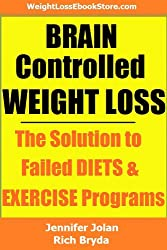 Brain Controlled Weight Loss - The Solution to Failed Diets & Exercise Programs! (English Edition)