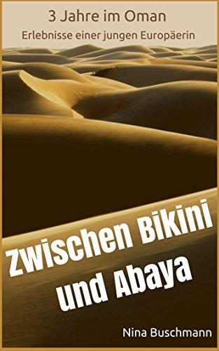 Zwischen Bikini und Abaya: 3 Jahre im Oman - Erlebnisse einer jungen Europäerin (German Edition) (Frau Bikinis)
