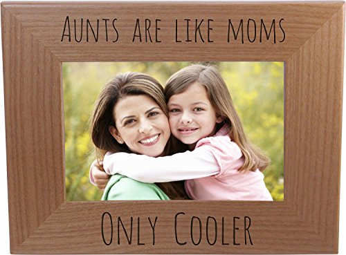 Aunts Are Like Moms Only Cooler - 4x6 Inch Wood Picture Frame - Great Gift for Birthday, or Christmas Gift for Sister, Sisters, Aunts