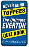 Never Mind the Toffees: The Ultimate Everton Quiz Book (Quiz Books)