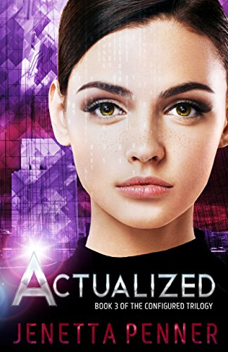 Actualized: Book #3 in the Configured Trilogy