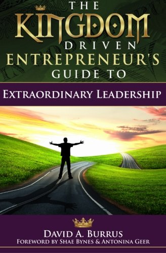 Read Online The Kingdom Driven Entrepreneur's Guide To Extraordinary Leadership pdf epub