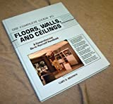 The Complete Guide to Floors, Walls, and Ceilings, Gary D. Branson, 155870230X