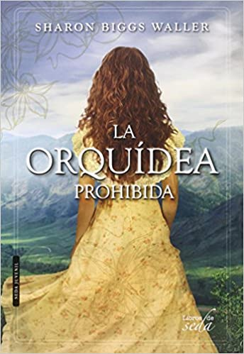La orquídea prohibida (Spanish Edition): Sharon Biggs Waller, Libros de seda: 9788416550388: Amazon.com: Books