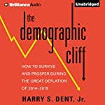 The Demographic Cliff: How to Survive and Prosper During the Great Deflation of 2014-2019 | Harry S. Dent Jr.