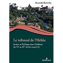 Le tribunal de lHéliée: Justice et Politique dans lAthènes du VIe au IVe siècles avant J.-C. (French Edition)