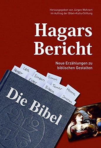 Hagars Bericht: Neue Erzählungen zu biblischen Gestalten