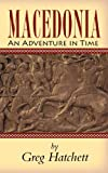 Macedonia: an Adventure in Time, Greg Hatchett, 1481811878