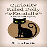 Curiosity Killed Dolly Kendall: A Butterworth Mystery, Book 2 | Gillian Larkin