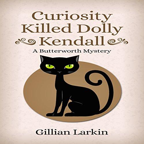 Curiosity Killed Dolly Kendall: A Butterworth Mystery, Book 2