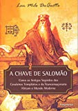 capa de A Chave de Salomão: Como os Antigos Segredos dos Cavaleiros Templários e da Franco Maçonaria Afetam o Mundo Moderno