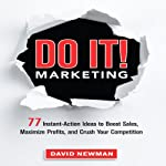 Do It! Marketing: 77 Instant-Action Ideas to Boost Sales, Maximize Profits, and Crush Your Competition | David Newman
