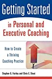 img - for Getting Started in Personal and Executive Coaching: How to Create a Thriving Coaching Practice by Stephen G. Fairley (2003-11-24) book / textbook / text book