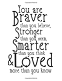 #4: You are braver than you believe Stronger then you seem Smarter Than you think & Loved more than you know: Strength quote journal, 110 unlined ... for life/ business /office /student/ teacher