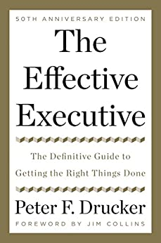 The Effective Executive: The Definitive Guide to Getting the Right Things Done (Harperbusiness Essentials) by [Drucker, Peter F.]