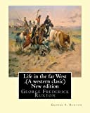 Life in the far West ,by George F. Ruxton (A western clasic) New edition: George Frederick Ruxton