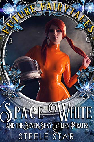 Space White and the Seven Sexy Alien Pirates (Future Fairytales)