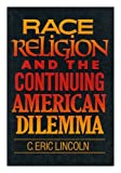 Race, Religion and the Continuing American Dilemma, C. Eric Lincoln, 0809001632