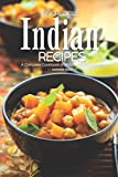 Incredible Indian Recipes: A Complete Cookbook of