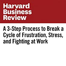 A 3-Step Process to Break a Cycle of Frustration, Stress, and Fighting at Work Other by Annie McKee Narrated by Fleet Cooper