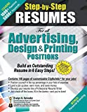 Step-by-Step Resumes for all Advertising, Design & Printing Positions: Build an outstanding Resume in 6 Easy Steps!