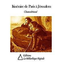 Itinéraire de Paris à Jérusalem (French Edition)