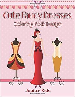 Cute Fancy Dresses Coloring Book Design Jupiter Kids 9781683051862 Amazon Books