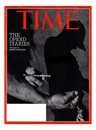 Time Magazine March 5, 2018, Vol. 191, N° 9: The Opioid Diaries