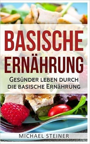 Basische Ernährung: Gesünder leben durch die basische Ernährung ...