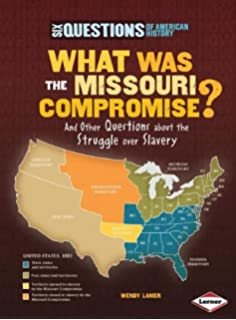 What Was The Missouri Compromise And Other Questions About The Struggle Over Slavery