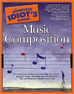The complete idiot's guide to music composition by michael miller.