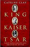 King, Kaiser, Tsar Three Royal Cousins Who Led The World To War