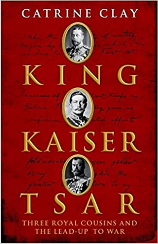 King, Kaiser, Tsar: Three Royal Cousins Who Led the World to War