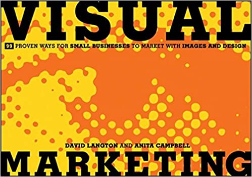 Visual Marketing  Proven Ways For Small Businesses To Market With Images And Design David Langton Anita Campbell  Amazon Com Books
