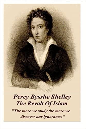 Book Percy Bysshe Shelley - The Revolt Of Islam: The more we study the more we discover our ignorance. by Percy Bysshe Shelley (2014-02-03)