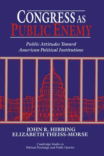 Congress as Public Enemy: Public Attitudes toward American Political Institutions (Cambridge Studies in Public Opinion a