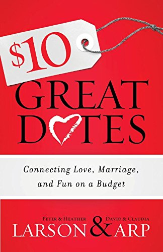 $10 Great Dates: Connecting Love, Marriage, and Fun on a Budget (Conversation Starters For Dates With A Guy)