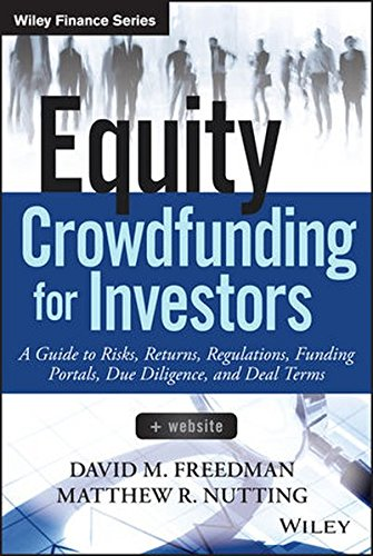 Equity Crowdfunding For Investors  A Guide To Risks  Returns  Regulations  Funding Portals  Due Diligence  And Deal Terms  Wiley Finance