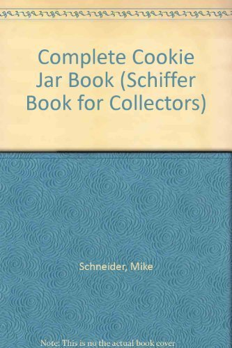 Complete Cookie Jar Book - The Complete Cookie Jar Book (Schiffer Book for Collectors) by Mike Schneider (1999-03-03)
